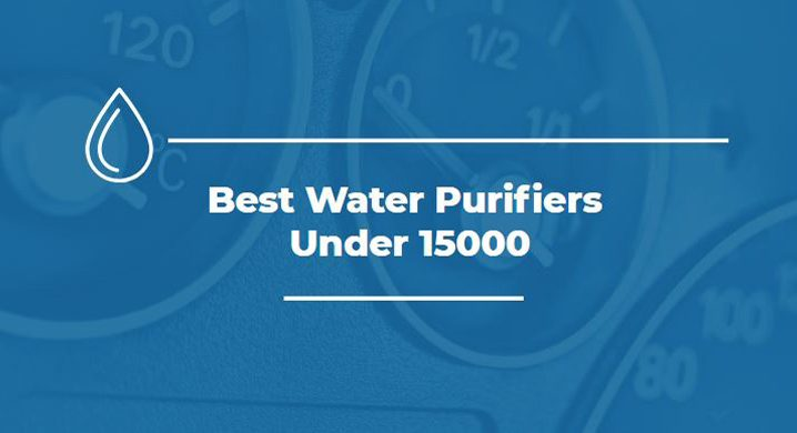 Best Water Purifiers Under 15000