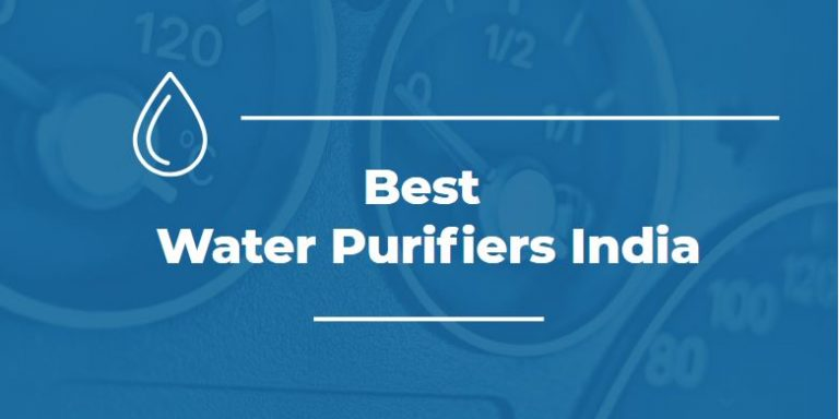 Best Water Purifiers India 2021 – Reviews & Buyer's Guide