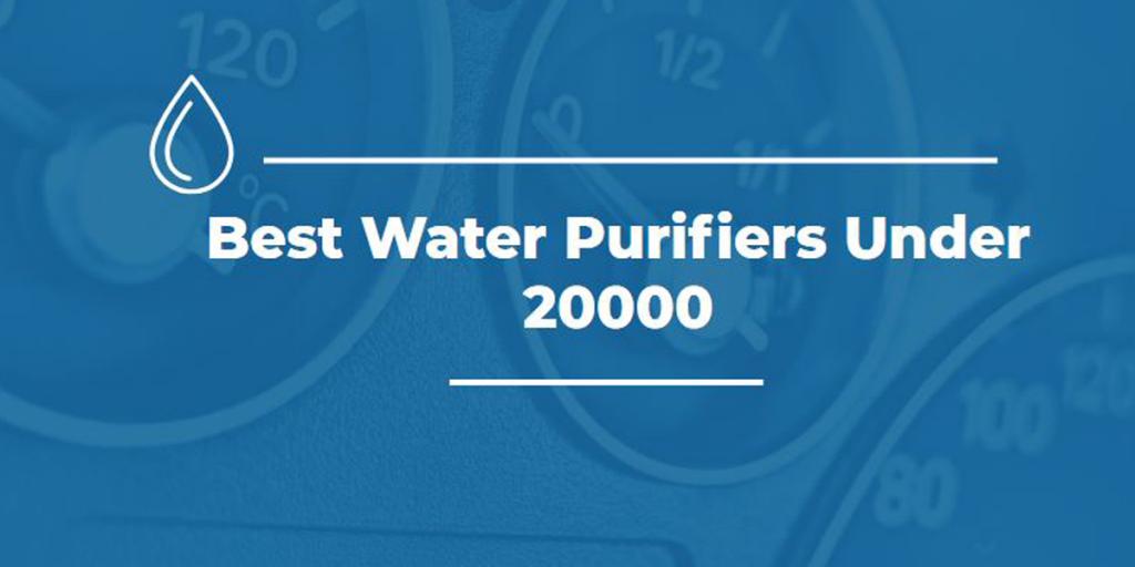 Best Water Purifiers Under 20000