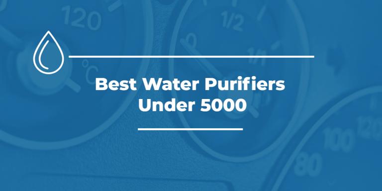 10 Best Water Purifier Under 5000 In India 2021