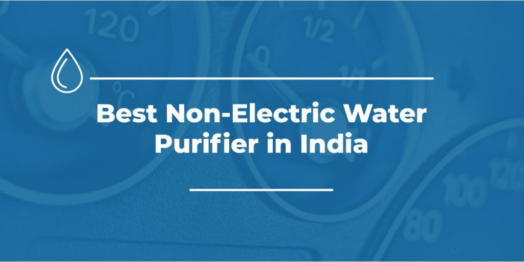 Best Non Electric Water Purifier in India