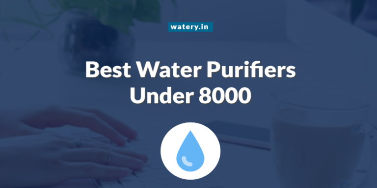 Best Water Purifier Under 8000 In India 2021