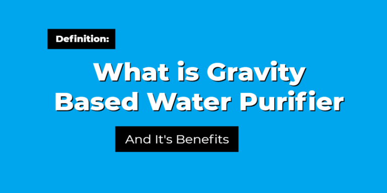 What Is Gravity Based Water Purifier And Its Benefits?