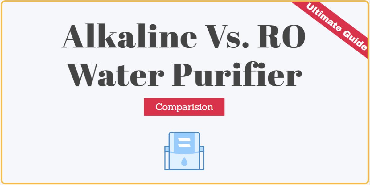 Alkaline Vs RO Water Purifier