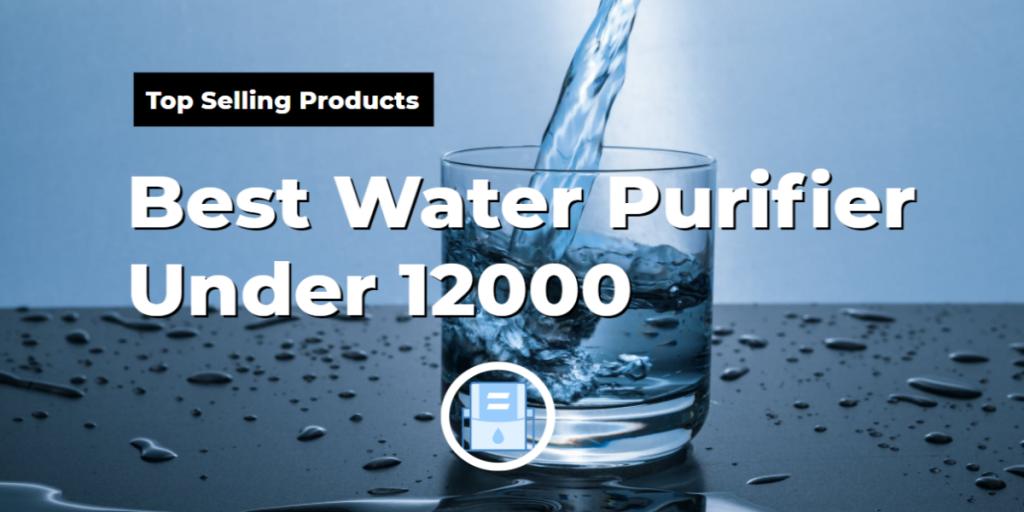 Best Water Purifier Under 12000 In India