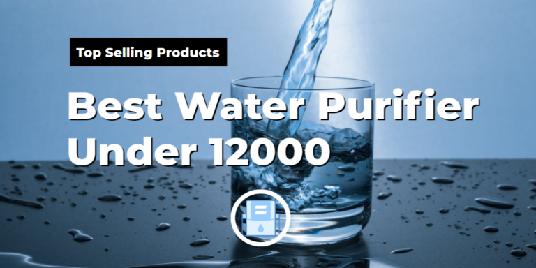 Best Water Purifier Under 12000 In India 2021