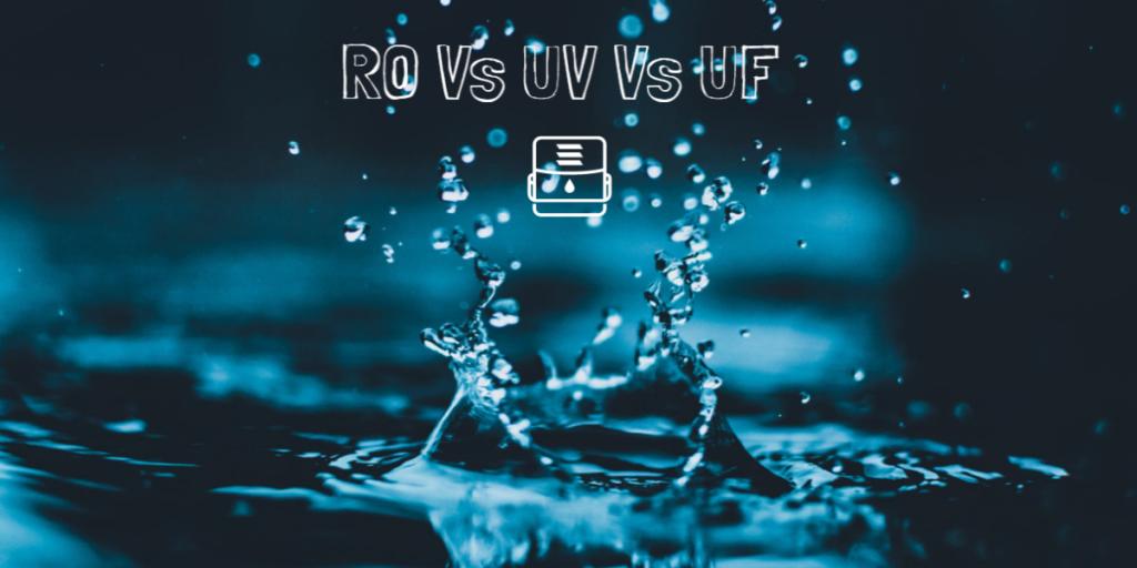 RO Vs UF Vs UF Water Purifier