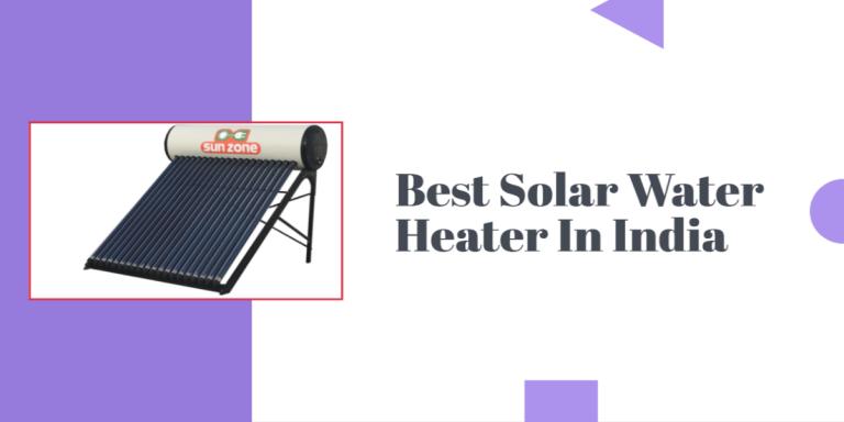 Best Solar Water Heater In India 2021