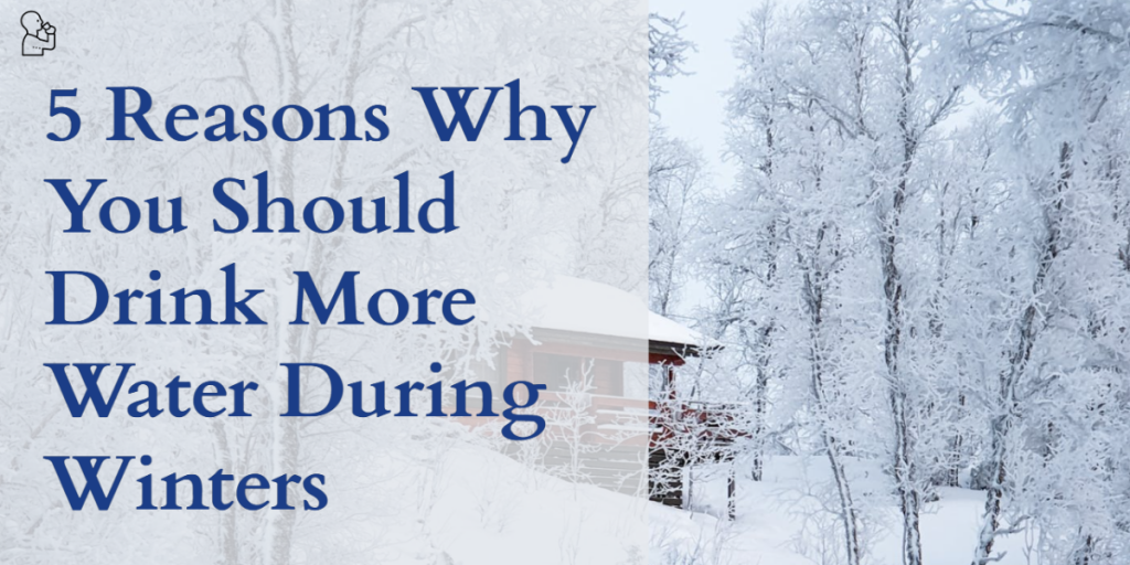 5 Reasons Why You Should Drink More Water During Winters